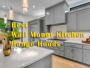 Find The Best Wall Mount Kitchen Range Hoods
