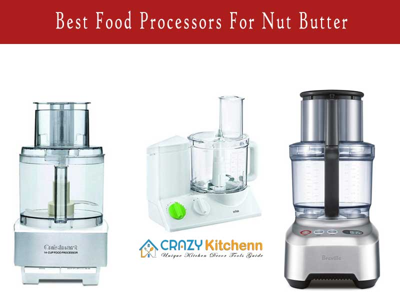 Find The Best Food Processors For Nut Butter To Make Chopping Nuts