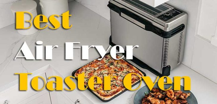 Find The Best Air Fryer Toaster Oven Reviews With Guide