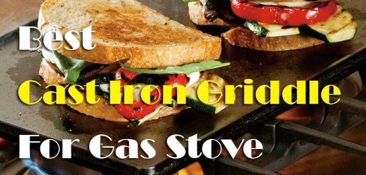 The 8 Best Cast Iron Griddle For Your Kitchen Gas Stoves Top