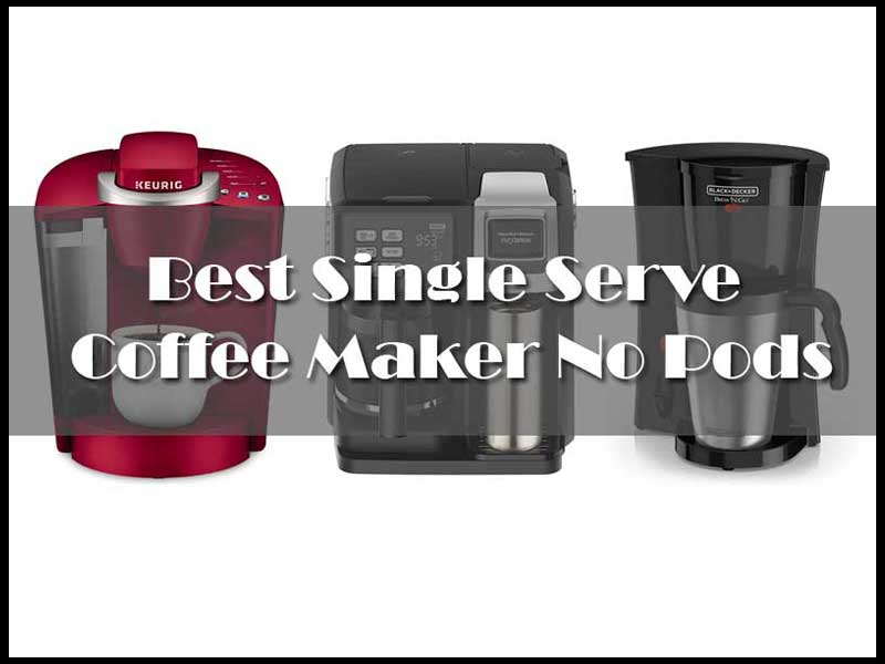 Find The Best Single Serve Coffee Maker No Pods For Your Home And Kitchen