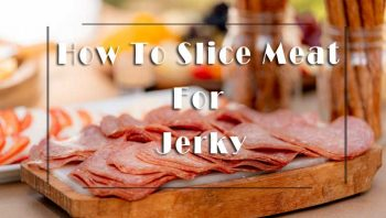 How To Slice Meat For Jerky - 3 Easy Cutting Guide