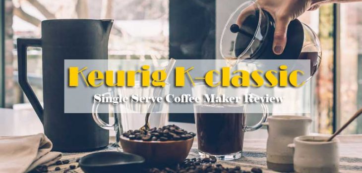 Find The Best Keurig K55 Classic Coffee Maker Including Buying Guide