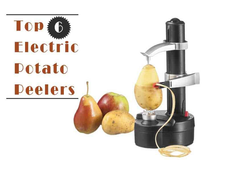 Top 6 Best Electric Potato Peeler To Slice Potato And Make Crispy Potato Crackers