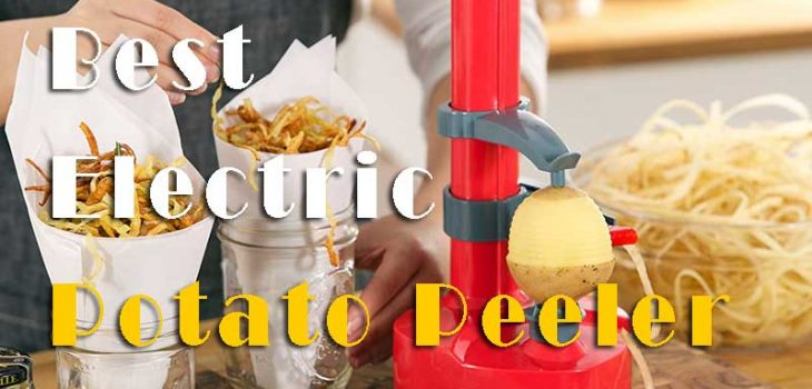 Things To Consider Before Buying The Best Electric Potato Peeler