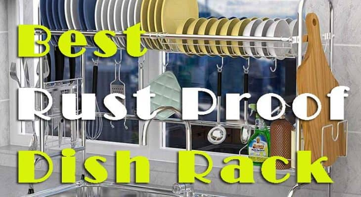 Things To Consider Before Purchasing The Best Rust Proof Dish Rack