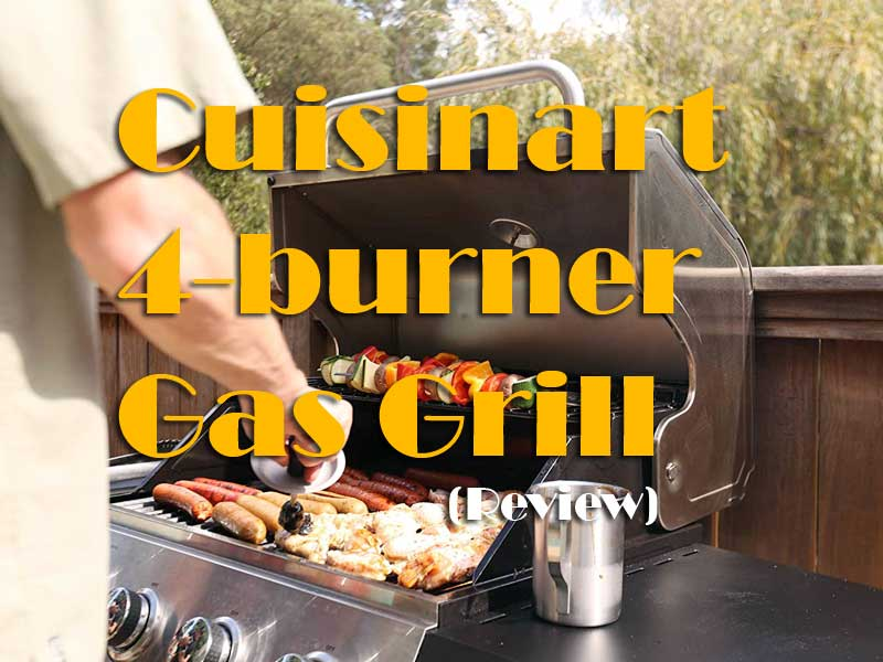 Cuisinart 4-burner Gas Grill Reviewed With Expert Buyer's Guide