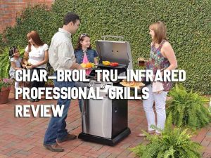 Char-broil Tru-infrared Review & Buying Guide