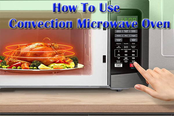 7 Easy Tips to know How To Use Convection Microwave Oven